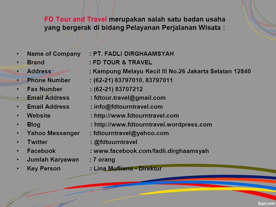 FD Tour and Travel merupakan salah satu badan usaha yang bergerak di bidang Pelayanan Perjalanan Wisata : Name of Company : PT.