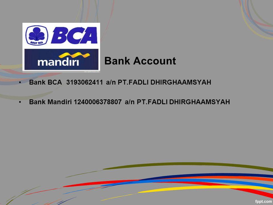 Bank Account Bank BCA 3193062411 a/n PT.FADLI DHIRGHAAMSYAH Bank Mandiri 1240006378807 a/n PT.FADLI DHIRGHAAMSYAH