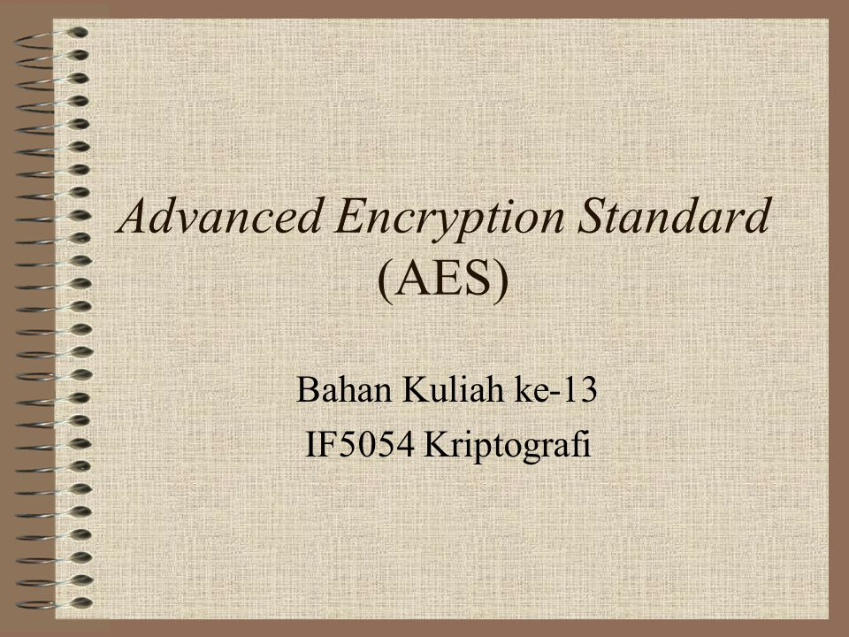 Advanced Encryption Standard (AES) Bahan Kuliah ke-13 IF5054 Kriptografi