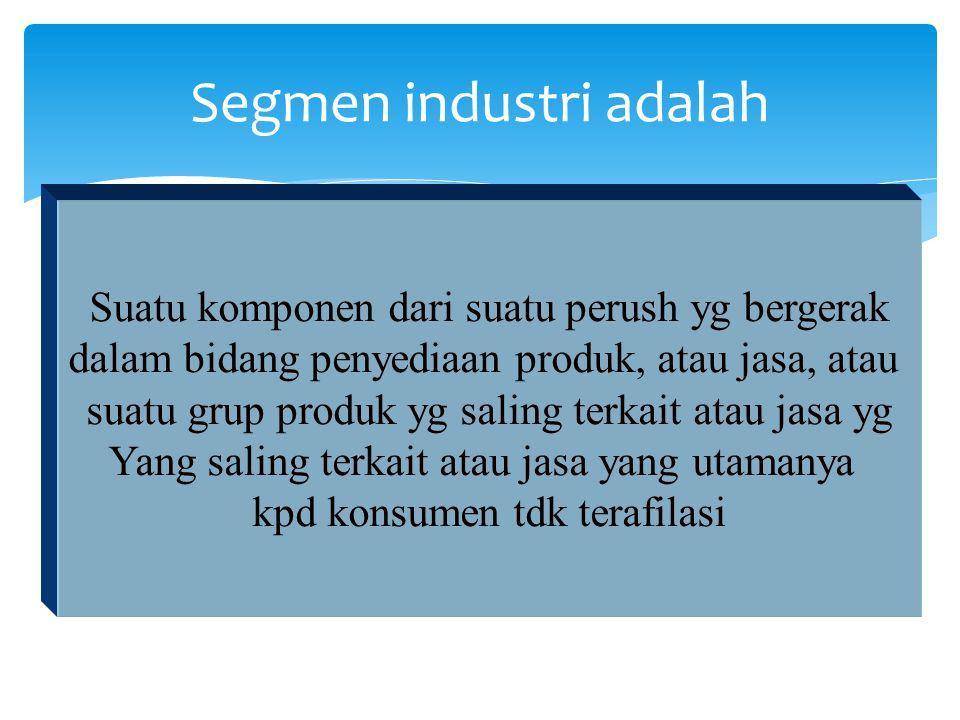Segmen industri adalah Suatu komponen dari suatu perush yg bergerak dalam bidang penyediaan produk, atau jasa, atau suatu grup produk yg saling terkai