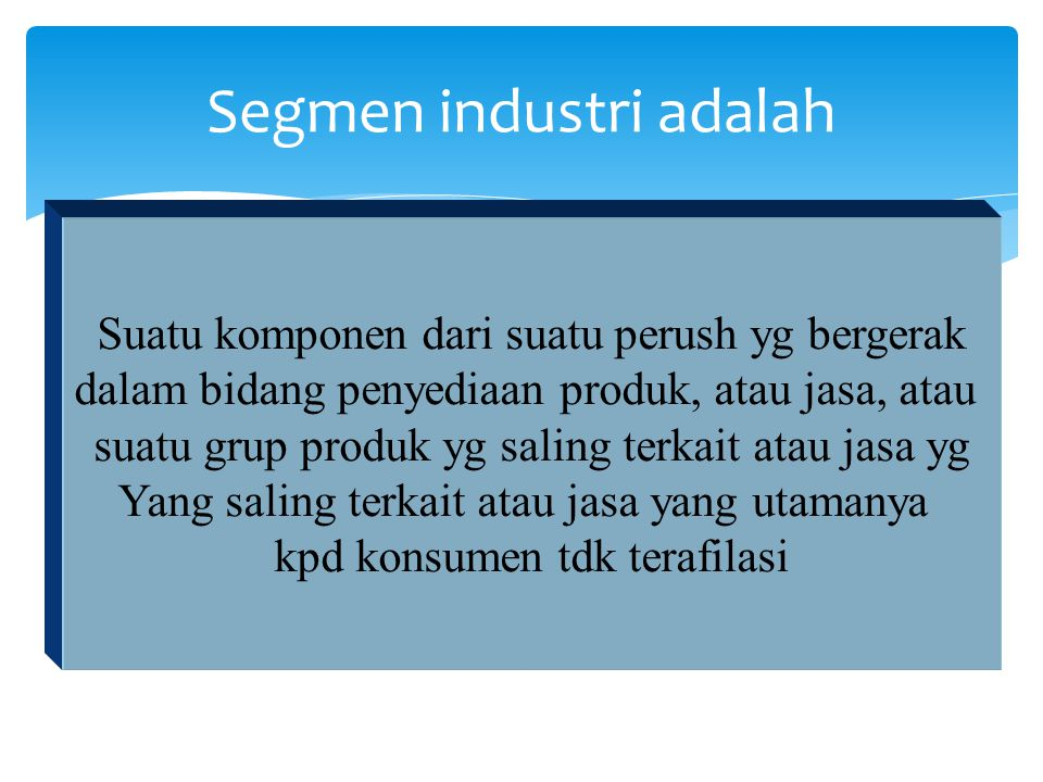 Segmen industri ditetapkan sbg segmen yg perlu pelaporan jika memenuhi: 1.Uji Pendapatan 10% 2.