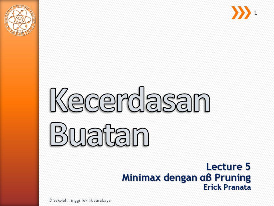 Lecture 5 Minimax dengan αβ Pruning Erick Pranata © Sekolah Tinggi Teknik Surabaya 1