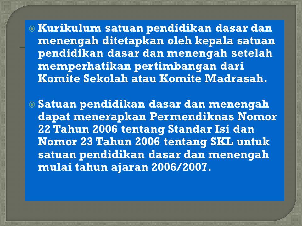  Kurikulum satuan pendidikan dasar dan menengah ditetapkan oleh kepala satuan pendidikan dasar dan menengah setelah memperhatikan pertimbangan dari Komite Sekolah atau Komite Madrasah.