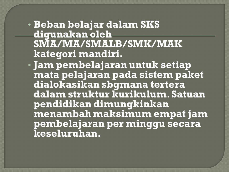 Beban belajar dalam SKS digunakan oleh SMA/MA/SMALB/SMK/MAK kategori mandiri.
