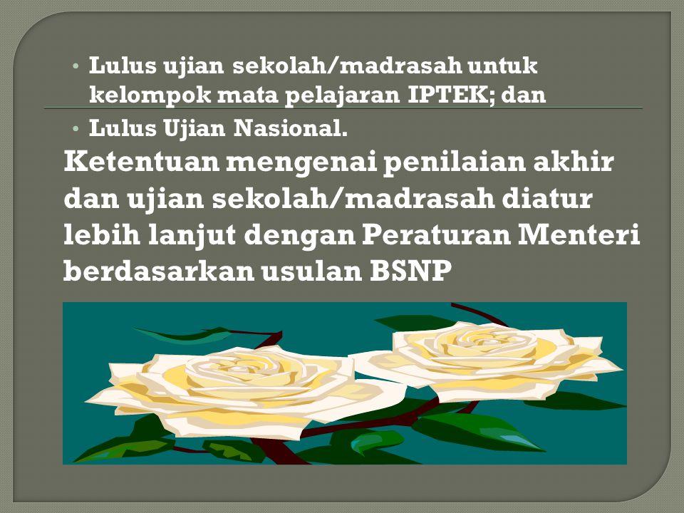 Lulus ujian sekolah/madrasah untuk kelompok mata pelajaran IPTEK; dan Lulus Ujian Nasional.
