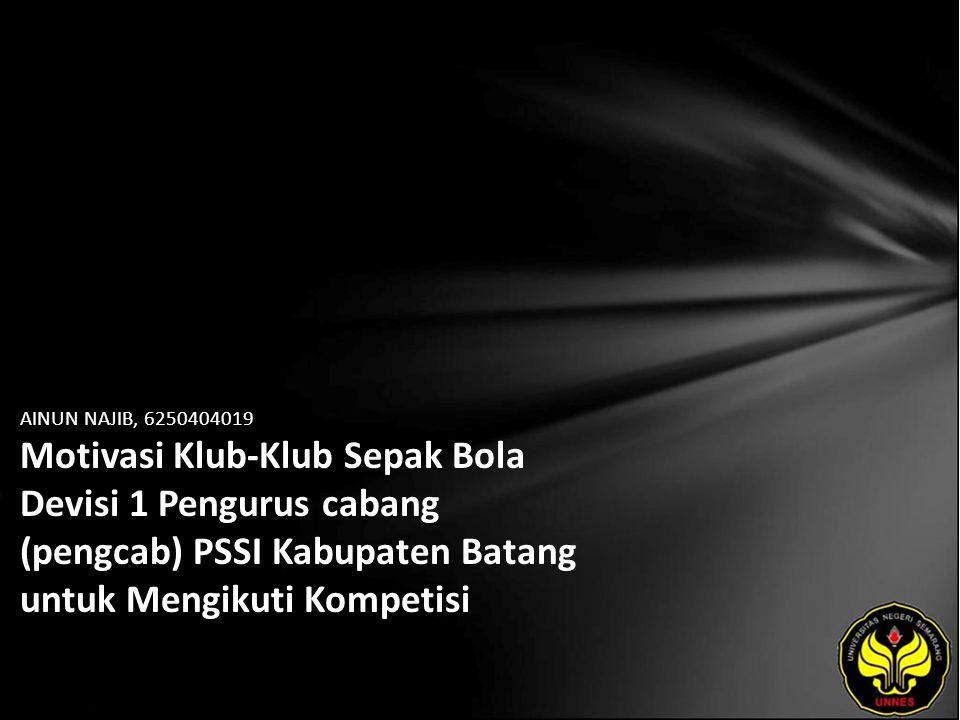 AINUN NAJIB, 6250404019 Motivasi Klub-Klub Sepak Bola Devisi 1 Pengurus cabang (pengcab) PSSI Kabupaten Batang untuk Mengikuti Kompetisi