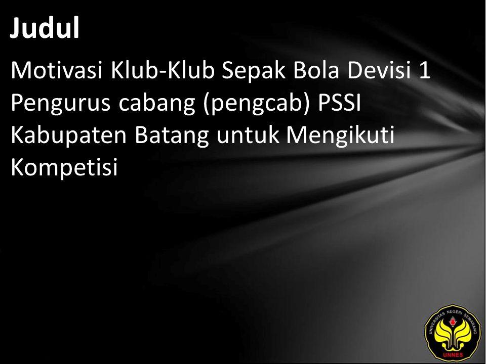 Judul Motivasi Klub-Klub Sepak Bola Devisi 1 Pengurus cabang (pengcab) PSSI Kabupaten Batang untuk Mengikuti Kompetisi