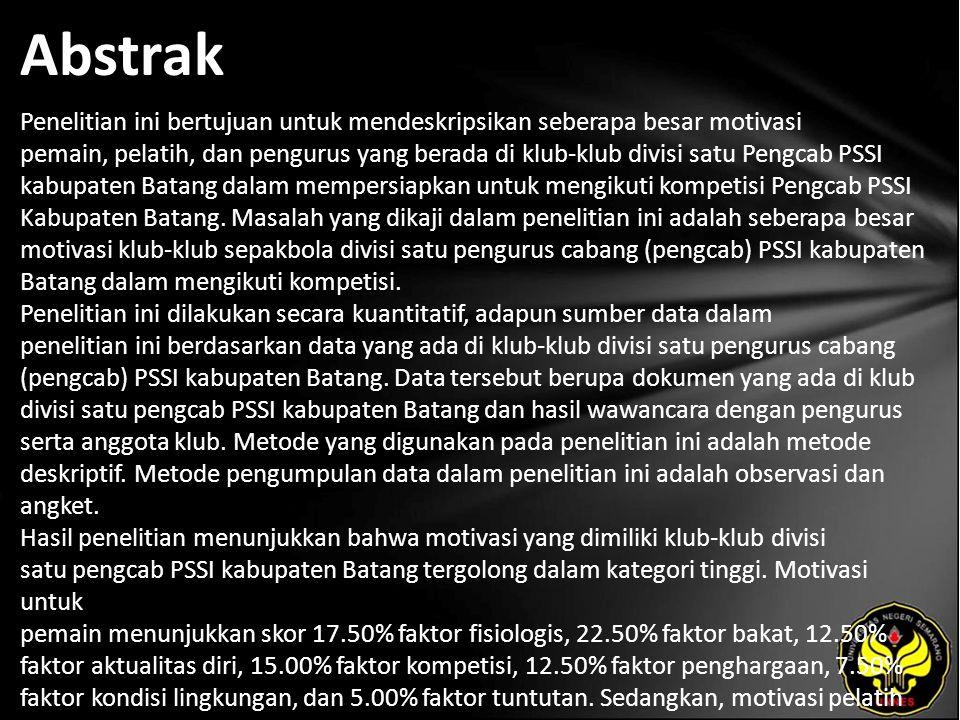 Abstrak Penelitian ini bertujuan untuk mendeskripsikan seberapa besar motivasi pemain, pelatih, dan pengurus yang berada di klub-klub divisi satu Pengcab PSSI kabupaten Batang dalam mempersiapkan untuk mengikuti kompetisi Pengcab PSSI Kabupaten Batang.