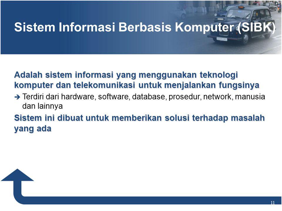 Adalah sistem informasi yang menggunakan teknologi komputer dan telekomunikasi untuk menjalankan fungsinya  Terdiri dari hardware, software, database, prosedur, network, manusia dan lainnya Sistem ini dibuat untuk memberikan solusi terhadap masalah yang ada 11 Sistem Informasi Berbasis Komputer (SIBK)