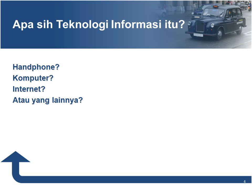Handphone Komputer Internet Atau yang lainnya 4 Apa sih Teknologi Informasi itu