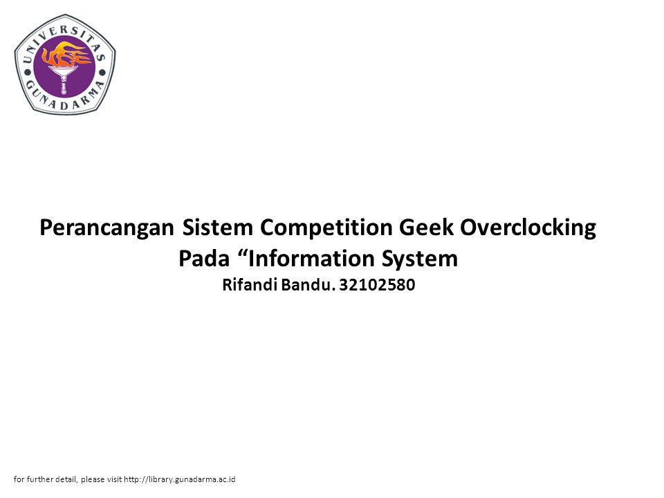 "Perancangan Sistem Competition Geek Overclocking Pada ""Information System Rifandi Bandu. 32102580 for further detail, please visit http://library.guna"