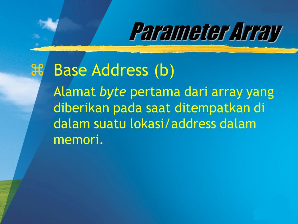 Parameter Array zBase Address (b) Alamat byte pertama dari array yang diberikan pada saat ditempatkan di dalam suatu lokasi/address dalam memori.