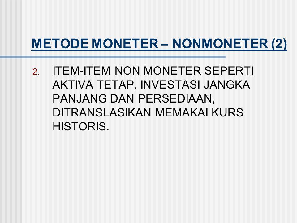METODE MONETER – NONMONETER (1) 1. ASET DAN KEWAJIBAN MONETER – MEWAKILI HAK UNTUK MENERIMA ATAU KEHARUSAN UNTUK MEMBAYAR SEJUMLAH VALAS TERTENTU DI M