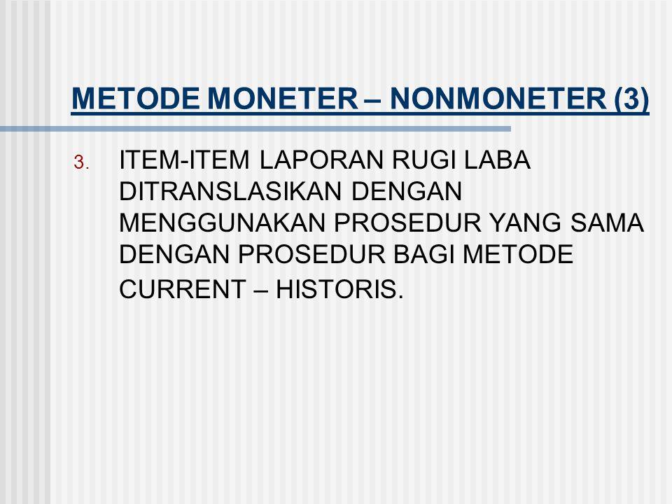 METODE MONETER – NONMONETER (2) 2. ITEM-ITEM NON MONETER SEPERTI AKTIVA TETAP, INVESTASI JANGKA PANJANG DAN PERSEDIAAN, DITRANSLASIKAN MEMAKAI KURS HI