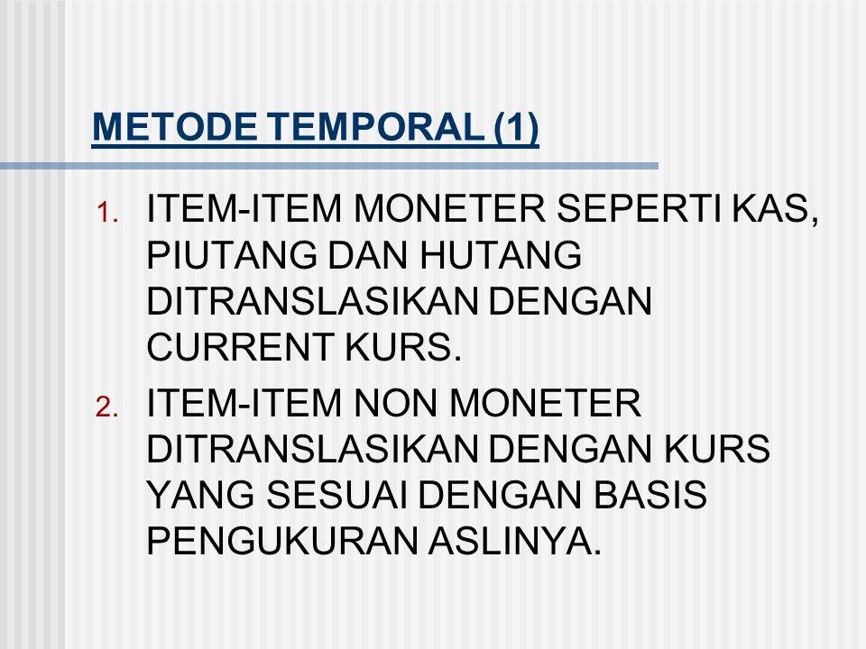 METODE MONETER – NONMONETER (3) 3. ITEM-ITEM LAPORAN RUGI LABA DITRANSLASIKAN DENGAN MENGGUNAKAN PROSEDUR YANG SAMA DENGAN PROSEDUR BAGI METODE CURREN
