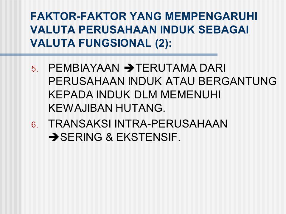 FAKTOR-FAKTOR YANG MEMPENGARUHI VALUTA PERUSAHAAN INDUK SEBAGAI VALUTA FUNGSIONAL (1): 1. ARUS KAS  MEMPENGARUHI ARUS KAS PERUSAHAAN INDUK SECARA LAN