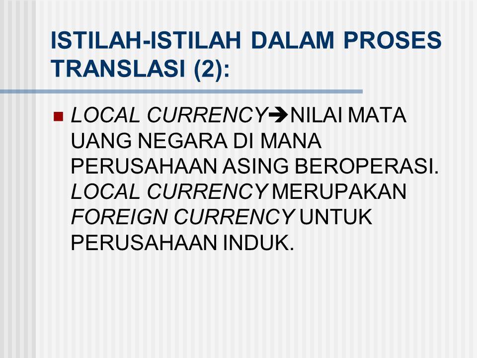 ISTILAH-ISTILAH DALAM PROSES TRANSLASI (1): FUNCTIONAL CURRENCY  NILAI MATA UANG DARI LINGKUNGAN DIMANA PERUSAHAAN BEROPERASI. REPORTING CURRENCY  N