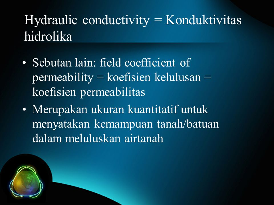 Hydraulic conductivity = Konduktivitas hidrolika Sebutan lain: field coefficient of permeability = koefisien kelulusan = koefisien permeabilitas Merup