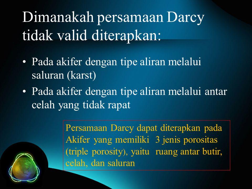 Dimanakah persamaan Darcy tidak valid diterapkan: Pada akifer dengan tipe aliran melalui saluran (karst) Pada akifer dengan tipe aliran melalui antar