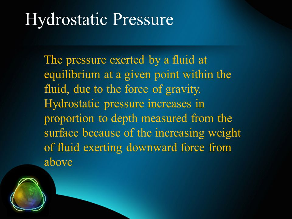 Hydrostatic Pressure The pressure exerted by a fluid at equilibrium at a given point within the fluid, due to the force of gravity. Hydrostatic pressu