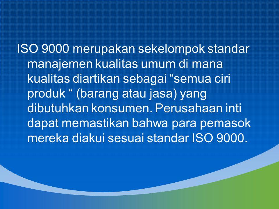 """ISO 9000 merupakan sekelompok standar manajemen kualitas umum di mana kualitas diartikan sebagai """"semua ciri produk """" (barang atau jasa) yang dibutuhk"""