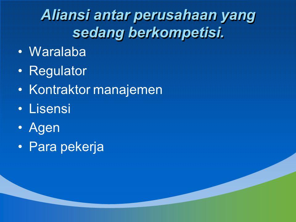 Aliansi antar perusahaan yang sedang berkompetisi. Waralaba Regulator Kontraktor manajemen Lisensi Agen Para pekerja