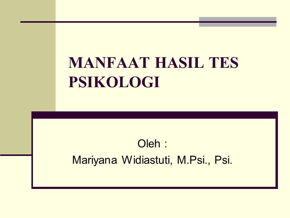 MANFAAT HASIL TES PSIKOLOGI Oleh : Mariyana Widiastuti, M.Psi., Psi.