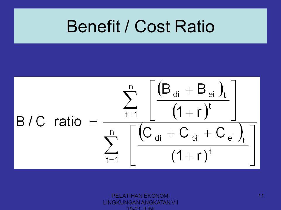 PELATIHAN EKONOMI LINGKUNGAN ANGKATAN VII 19-21 JUNI 11 Benefit / Cost Ratio
