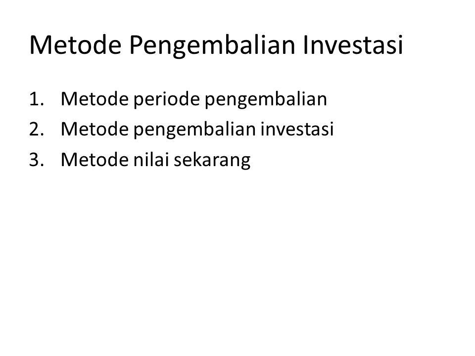 Metode Pengembalian Investasi 1.Metode periode pengembalian 2.Metode pengembalian investasi 3.Metode nilai sekarang