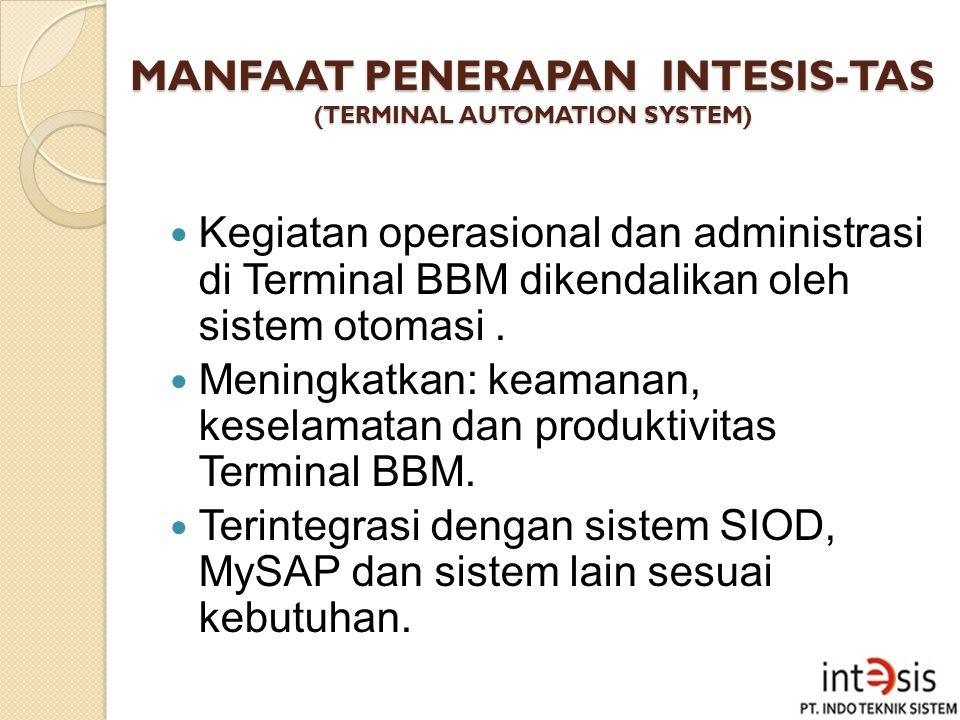 MANFAAT PENERAPAN INTESIS-TAS (TERMINAL AUTOMATION SYSTEM) Kegiatan operasional dan administrasi di Terminal BBM dikendalikan oleh sistem otomasi. Men