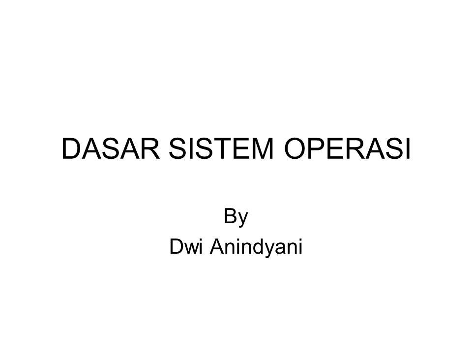 DASAR SISTEM OPERASI By Dwi Anindyani