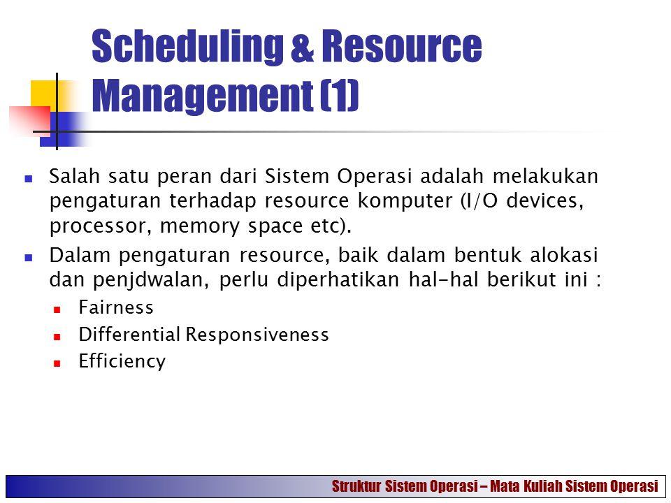 Scheduling & Resource Management (2) Fairness, menyediakan mekanisme pembagian akses atas penggunaan resource komputer secara adil sesuai dengan kelas-nya (process) masing-masing.