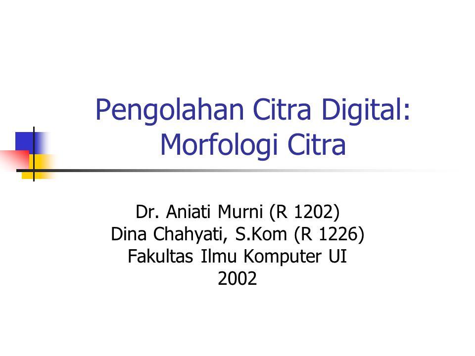 Pengolahan Citra Digital: Morfologi Citra Dr.