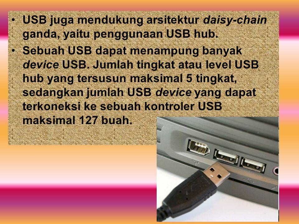 USB juga mendukung arsitektur daisy-chain ganda, yaitu penggunaan USB hub. Sebuah USB dapat menampung banyak device USB. Jumlah tingkat atau level USB