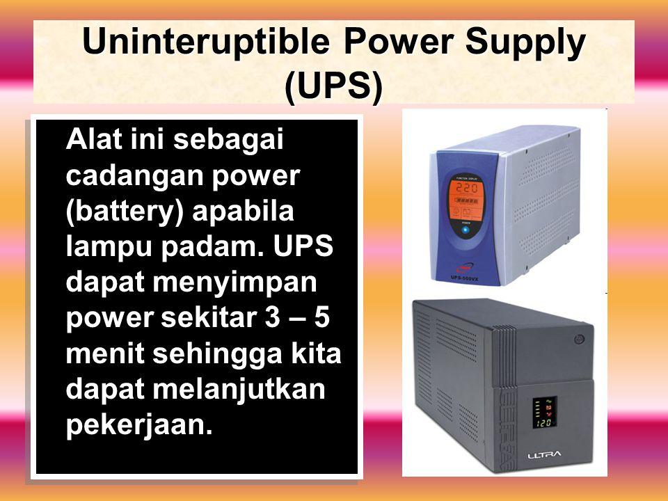 Uninteruptible Power Supply (UPS) Alat ini sebagai cadangan power (battery) apabila lampu padam.