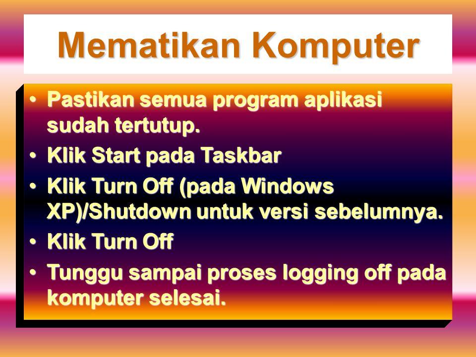 Mematikan Komputer Pastikan semua program aplikasi sudah tertutup.Pastikan semua program aplikasi sudah tertutup. Klik Start pada TaskbarKlik Start pa