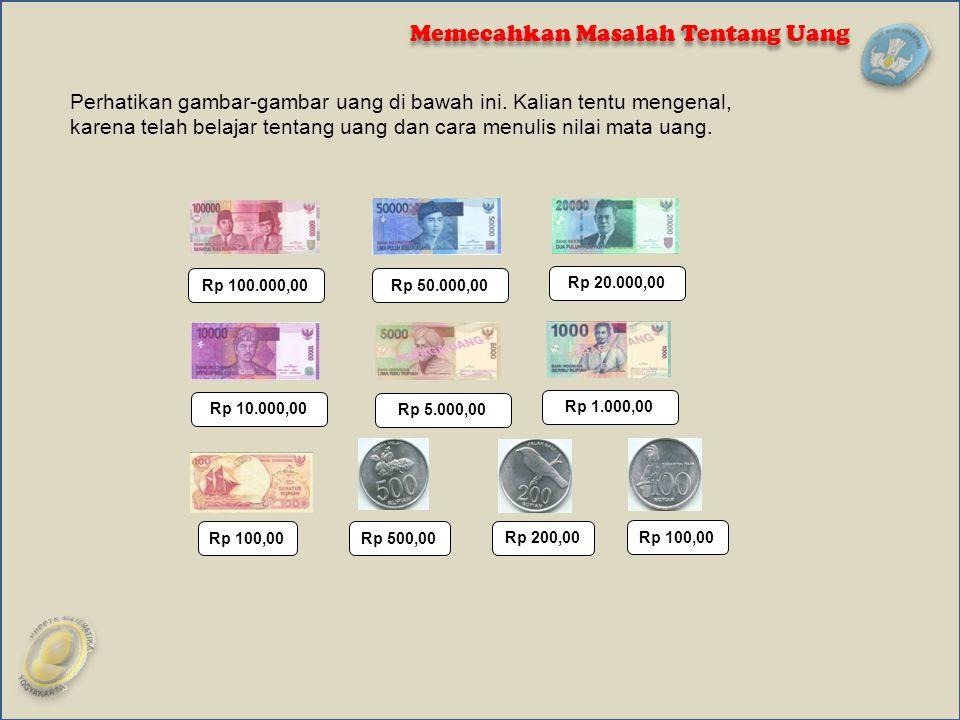 Perhatikan gambar-gambar uang di bawah ini. Kalian tentu mengenal, karena telah belajar tentang uang dan cara menulis nilai mata uang. Rp 100.000,00Rp