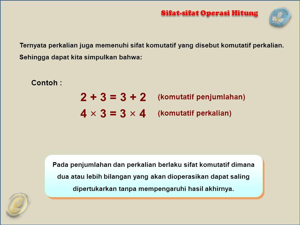Pada penjumlahan dan perkalian berlaku sifat komutatif dimana dua atau lebih bilangan yang akan dioperasikan dapat saling dipertukarkan tanpa mempenga