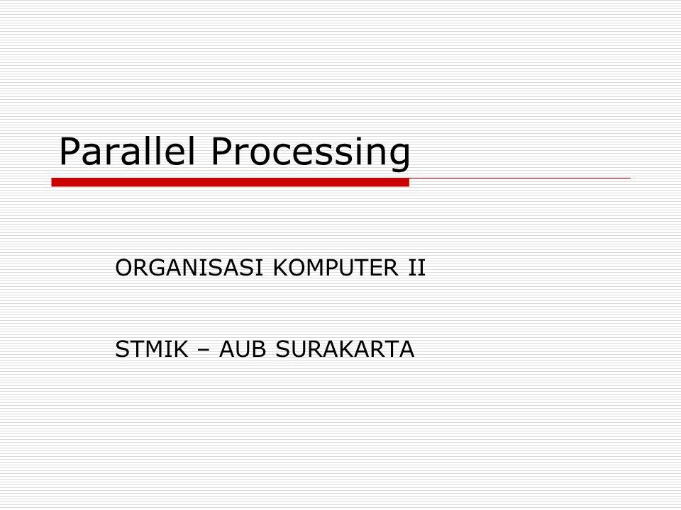 Parallel Processing ORGANISASI KOMPUTER II STMIK – AUB SURAKARTA