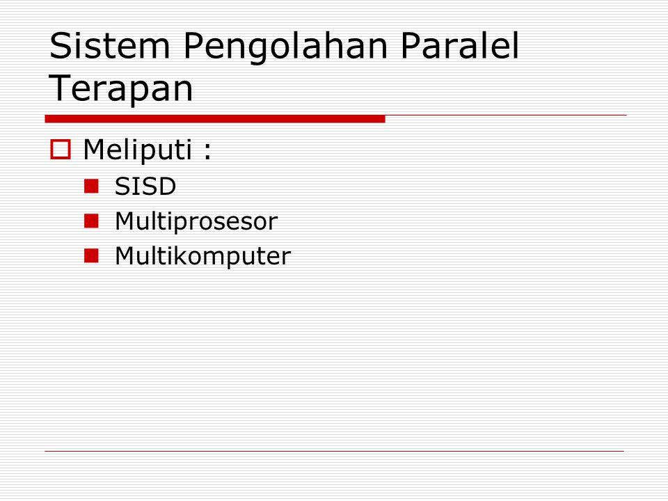 Sistem Pengolahan Paralel Terapan  Meliputi : SISD Multiprosesor Multikomputer