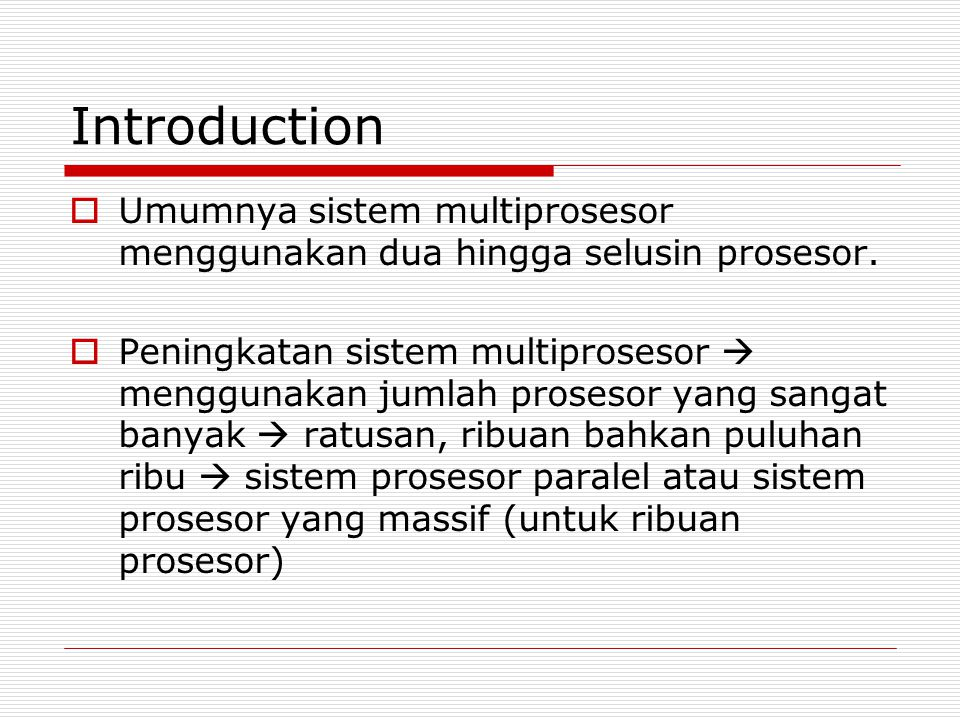 Introduction  Umumnya sistem multiprosesor menggunakan dua hingga selusin prosesor.  Peningkatan sistem multiprosesor  menggunakan jumlah prosesor