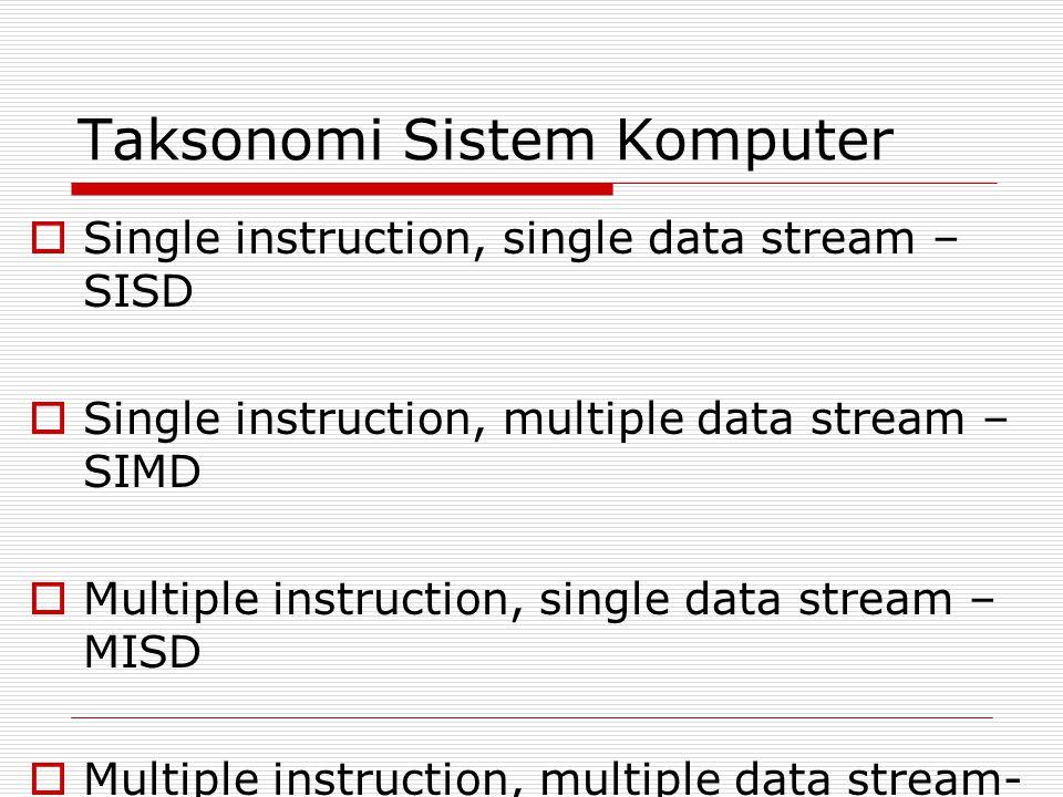 Single Instruction Single Data  Sebuah prosesor tunggal menginterpretasikan aliran instruksi agar beroperasi terhadap data yang tersimpan pada sebuah memori tunggal.