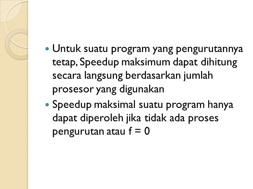 Untuk suatu program yang pengurutannya tetap, Speedup maksimum dapat dihitung secara langsung berdasarkan jumlah prosesor yang digunakan Speedup maksimal suatu program hanya dapat diperoleh jika tidak ada proses pengurutan atau f = 0