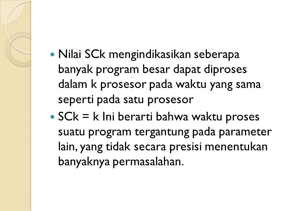 Nilai SCk mengindikasikan seberapa banyak program besar dapat diproses dalam k prosesor pada waktu yang sama seperti pada satu prosesor SCk = k Ini be