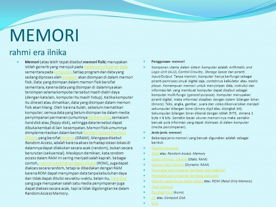 MEMORI rahmi era ilnika Memori (atau lebih tepat disebut memori fisik) merupakan istilah generik yang merujuk pada media penyimpanan data sementara pa
