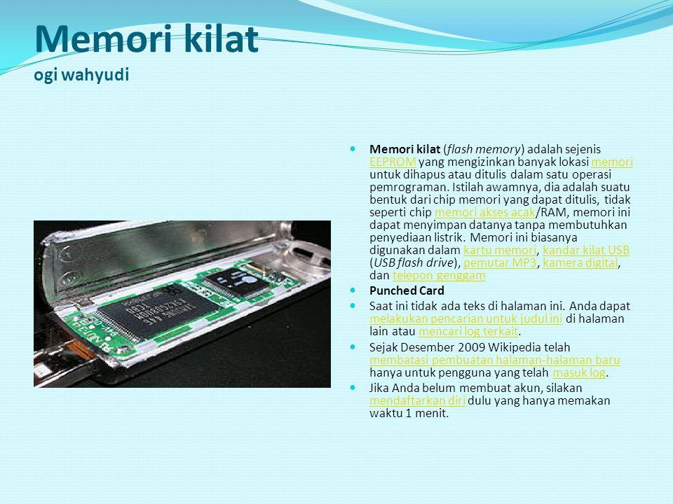 Memori kilat ogi wahyudi Memori kilat (flash memory) adalah sejenis EEPROM yang mengizinkan banyak lokasi memori untuk dihapus atau ditulis dalam satu