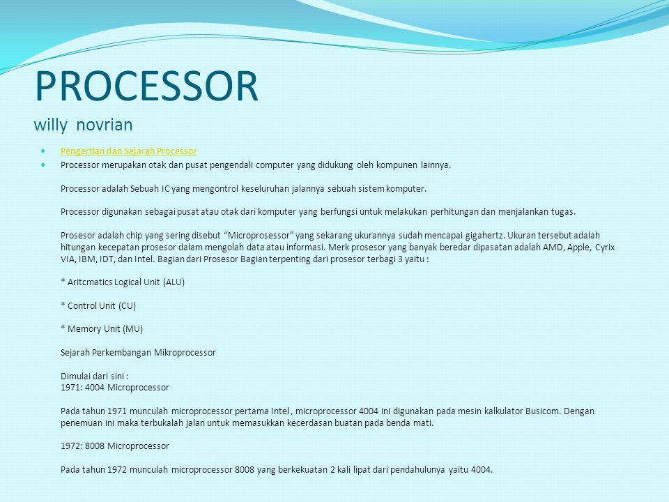 PROCESSOR willy novrian Pengertian dan Sejarah Processor Processor merupakan otak dan pusat pengendali computer yang didukung oleh kompunen lainnya. P
