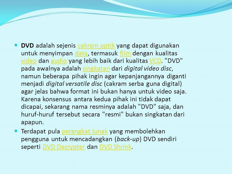DVD adalah sejenis cakram optik yang dapat digunakan untuk menyimpan data, termasuk film dengan kualitas video dan audio yang lebih baik dari kualitas