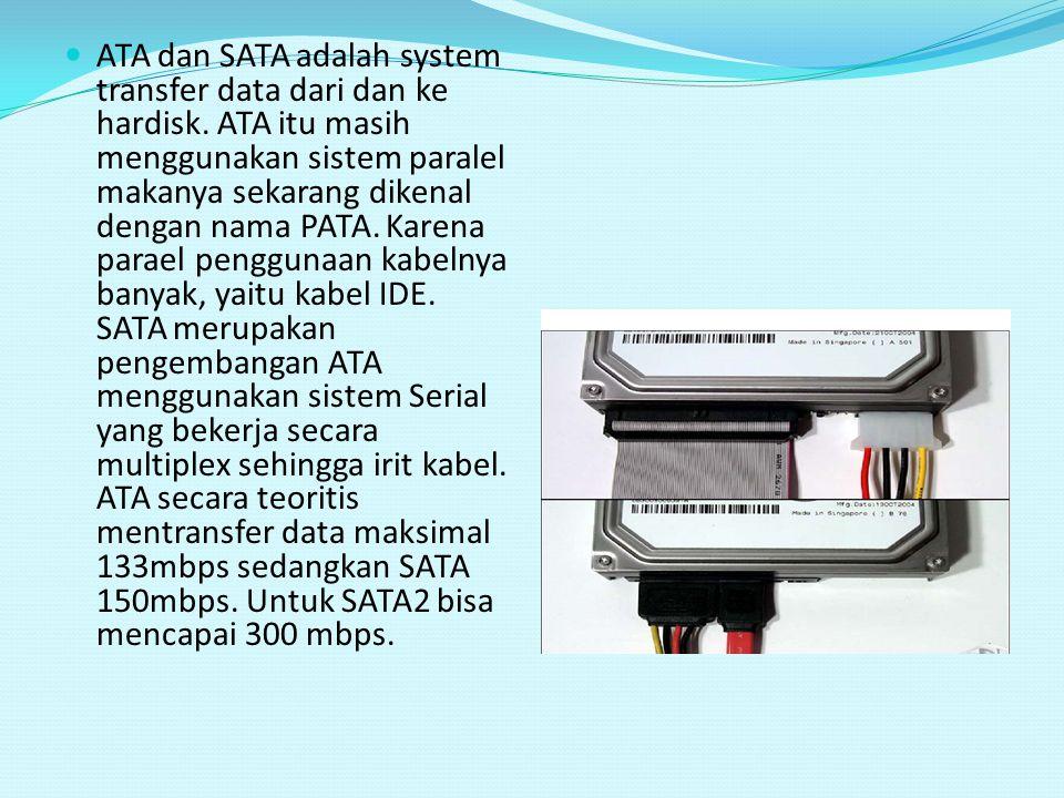 ATA dan SATA adalah system transfer data dari dan ke hardisk. ATA itu masih menggunakan sistem paralel makanya sekarang dikenal dengan nama PATA. Kare