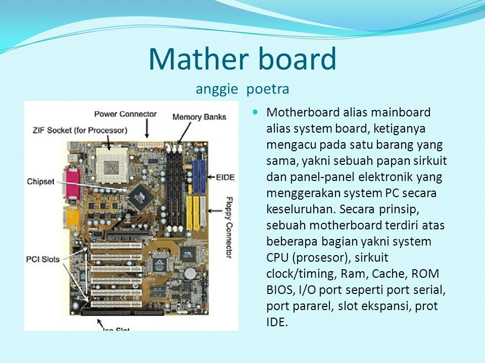 Mather board anggie poetra Motherboard alias mainboard alias system board, ketiganya mengacu pada satu barang yang sama, yakni sebuah papan sirkuit da